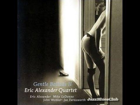 """Left Alone    by """"Gentle Ballads""""-Eric Alexander Quartet"""
