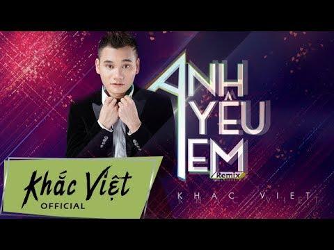 Anh Yêu Em Remix - Khắc Việt ft DJ Jet