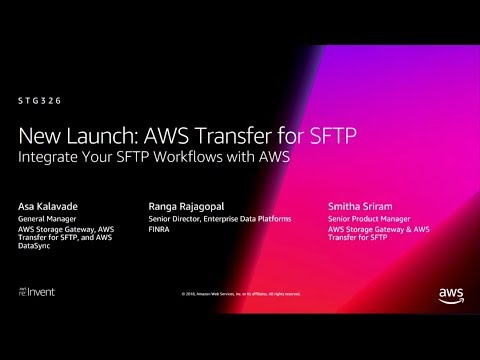 AWS re:Invent 2018: [NEW LAUNCH!] AWS Transfer for SFTP, a Fully Managed SFTP Service (STG326)