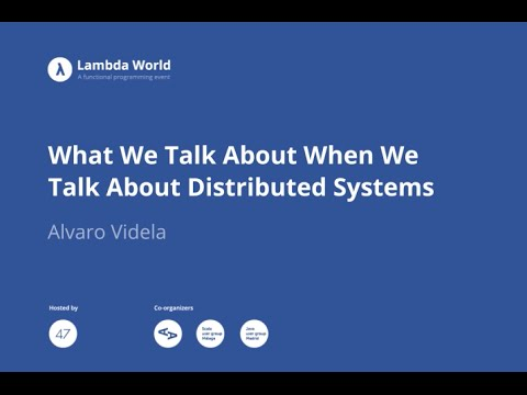 What We Talk About When We Talk About Distributed Systems - Alvaro Videla