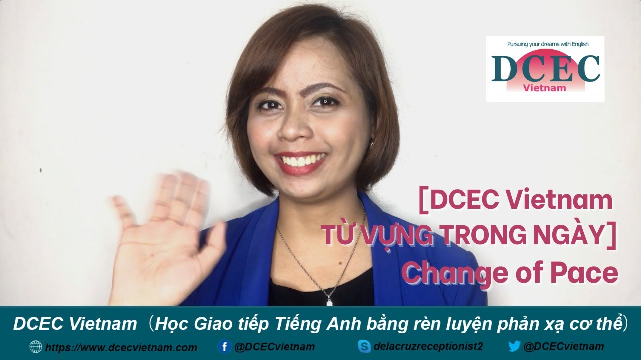 [DCEC Vietnam TỪ VỰNG TRONG NGÀY] CHANGE OF PACE - DCEC Vietnam Business Tips: Change of Pace