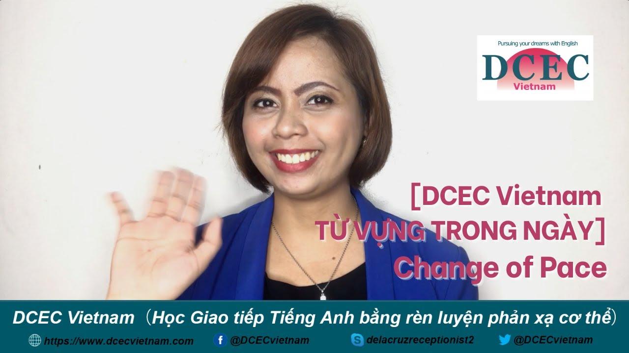 [DCEC Vietnam TỪ VỰNG TRONG NGÀY] CHANGE OF PACE - DCEC Vietnam Business Tips: Change of Pace