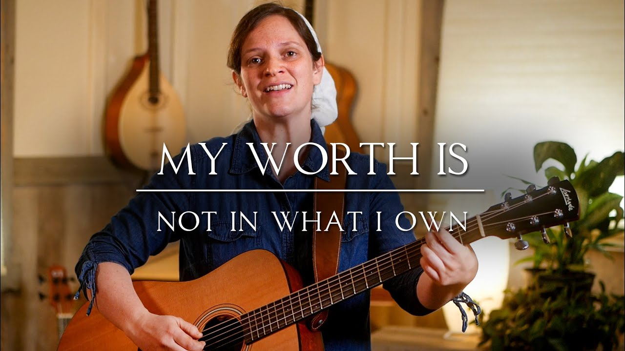 My Worth Is Not in What I Own // Her Heart Sings