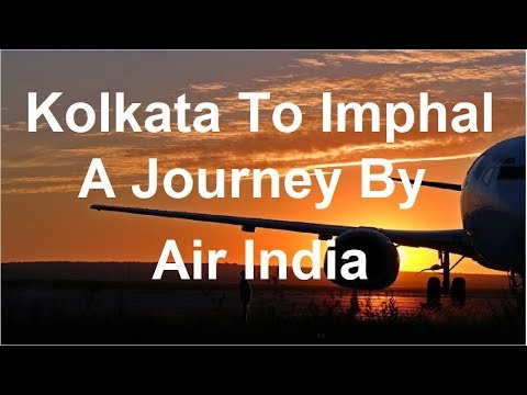 Kolkata to Imphal Flight Journey | Air India kolkata to Imphal | Air India