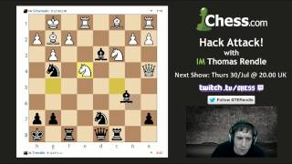 Hack Attack 54: IM Tom Rendle vs FM Schemato on Chess.com!
