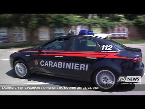 LADRO DI OFFERTE PEDINATO E ARRESTATO DAI CARABINIERI   22/02/2021