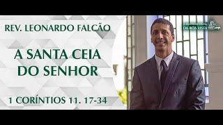 A Santa Ceia do Senhor   Rev. Leonardo Falcão   IPBV