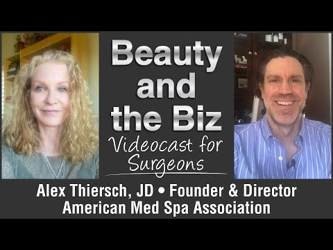 Beauty and the Biz with Alex Thiersch, JD • Founder & Director, American Med Spa Association