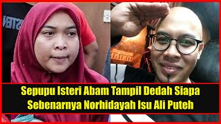 Sepupu Isteri Abam Dedah Siapa Sebenarnya Norhidayah Isu Ali Puteh, Aliff Syukri