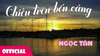 Chiều Trên Bến Cảng - Ngọc Tân [Official Audio]