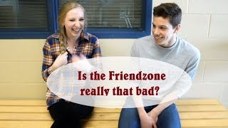 "The ""Dreaded"" Friendzone"