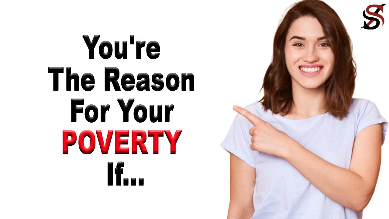 You're The Reason For Your POVERTY If...