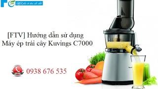 [FTV] Hướng dẫn sử dụng máy ép trái cây tốc độ chậm Kuvings C7000 của Hàn Quốc