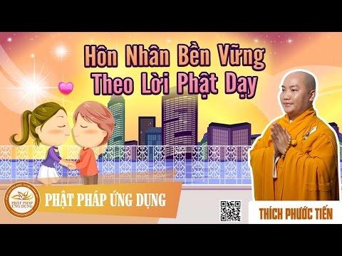Hôn Nhân Bền Vững Theo Lời Phật Dạy - Thầy Thích Phước Tiến