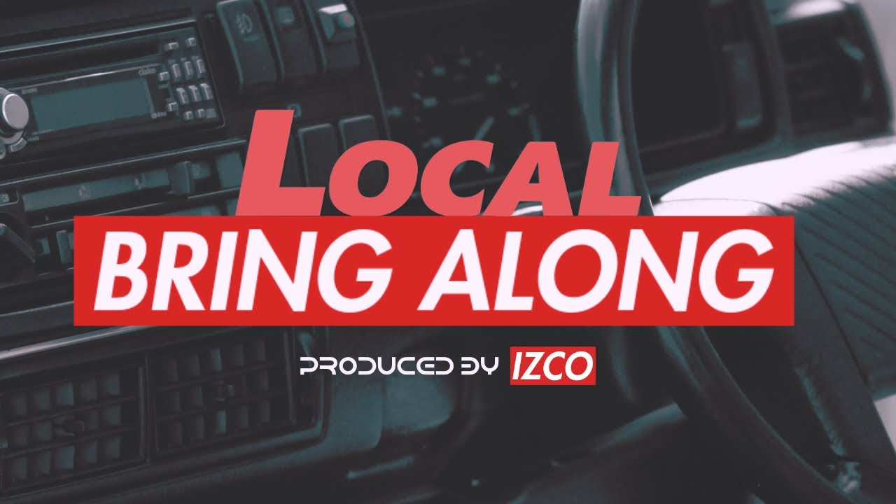 Local - Bring Along (Produced By IZCO) MUSIC VIDEO