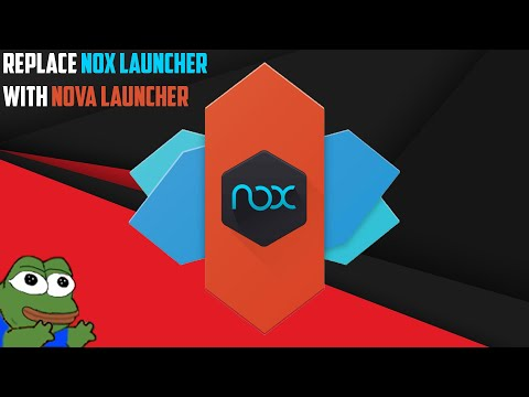 Replace Nox Launcher With Nova Launcher (6.6.0.5)
