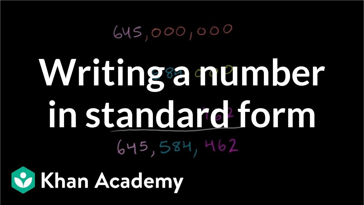 Writing a number in standard form (video) | Khan Academy