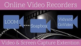 Online Video Recorders: A review of the Loom, Soapbox and VideoGo Chrome Extensions