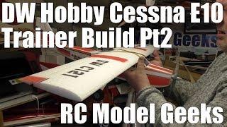 DW Hobby Cessna E10 Trainer Build Pt2 RC Model Geeks