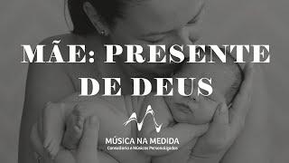 MÃE: Presente de Deus (Davi Ramiro, Música na Medida)