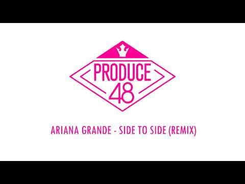 [PRODUCE48] Ariana Grande - Side to Side ft. Nicki Minaj (Remix) Demo Audio