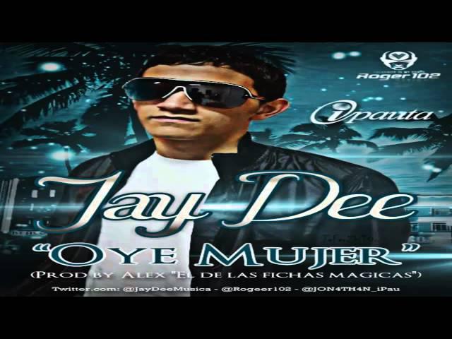OYE MUJER - Jay Dee