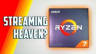 Streaming With Ryzen 7 1700X