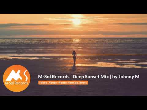 M-Sol Records - Deep Sunset Mix | 2019 Mixed By Johnny M | Deep House / House / Lounge Beats
