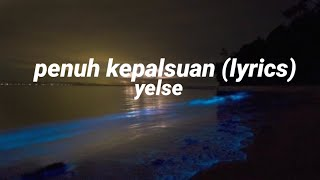 Download Mp3 Yelse-penuh Kepalsuan  Lirik