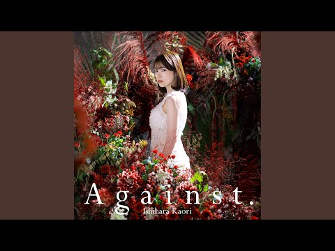 Youtube: Against. / Kaori Ishihara