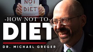 DR. MICHAEL GREGER - HOW NOT TO DIET: The Science Of Healthy Weight Loss | London Real