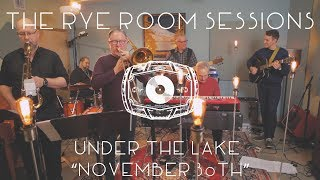 "The Rye Room Sessions - Under The Lake ""November 30th"" LIVE"