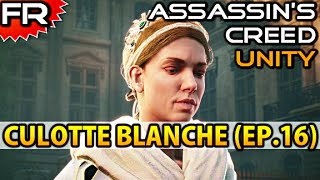 [FR] CULOTTE BLANCHE | Assassin's Creed Unity | Let's Play - Gameplay - Walkthrough Francais #16