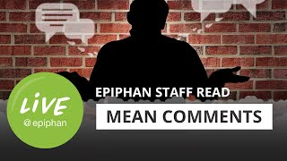 Epiphan staff read mean comments