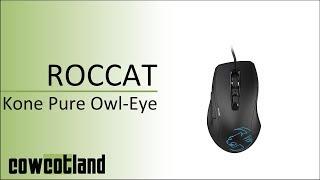 [Cowcot TV] Présentation souris Roccat Kone Pure Owl-Eye
