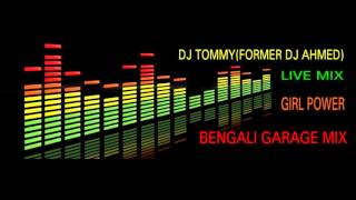 BENGALI GARAGE MIX 2012-GIRL POWER-LIVE MIX BY DJ TOMMY(FORMER DJ AHMED)