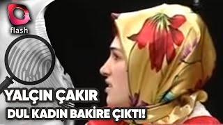 Dul Kadın Bakire Çıktı - Yalçın Çakır -  Yüzleşme -Tarih - 08.12.2007