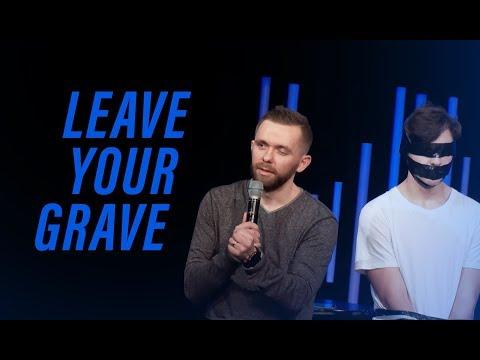 LEAVE YOUR GRAVE | Pastor Vlad