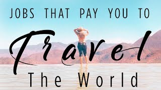 JOBS THAT PAY YOU TO TRAVEL THE WORLD!