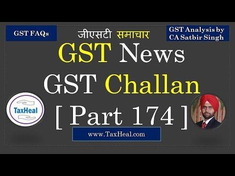 GST Challan Payment : GST News [Part 174] : by CA Satbir Singh TaxHeal.com