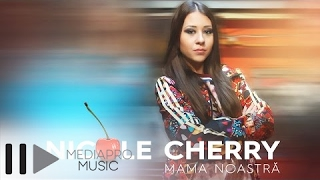 Смотреть клип Nicole Cherry - Mama Noastra