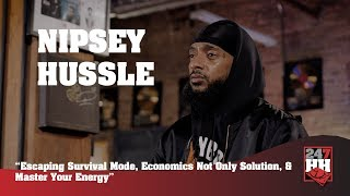 Nipsey Hussle Escaping Survival Mode, Economics, Master Your Energy 247HH Exclusive.mp3