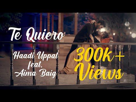 Haadi Uppal (ft. Aima Baig) - Te Quiero [Official Video]