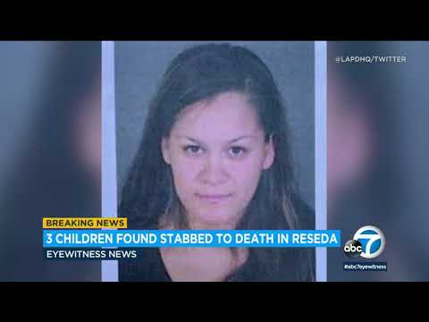 3 young children found stabbed to death in Reseda; mother arrested in Central California I ABC7
