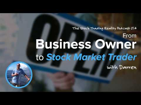 The Stock Trading Reality Podcast Episode 014: From Business Owner to Stock Market Trader: