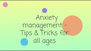 Anxiety management   Tips & Tricks for all ages