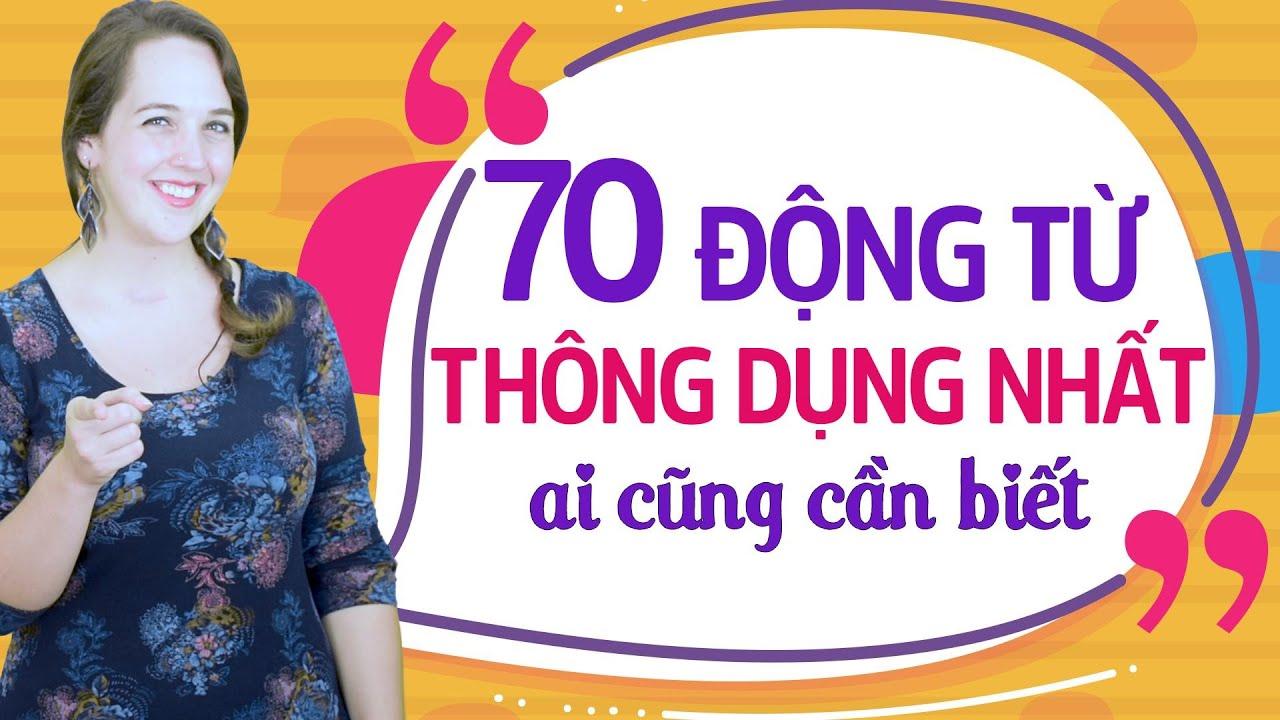 TRỌN BỘ 70 ĐỘNG TỪ TIẾNG ANH THÔNG DỤNG NHẤT - Học tiếng Anh Online (Trực tuyến)