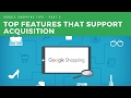 Google Shopping - Top features that support acquisition
