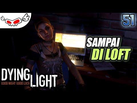 Sampai Di Loft | DYING LIGHT Indonesia #51