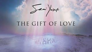 Sami Yusuf - The Gift of Love Video